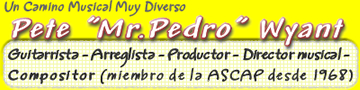 Mr Pedro - Pete Wyant - guitarrista, arreglista, productor,director, musical, compositor